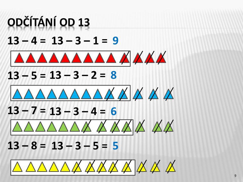 13 – 4 = 13 – 5 = 13 – 7 = 13 – 8 = 9 13 – 3 – 1 =9 13 – 3 – 2 =8 13 – 3 – 4 =6 13 – 3 – 5 =5