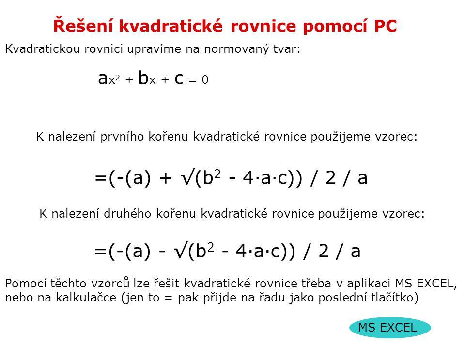 Řešení kvadratické rovnice pomocí PC K nalezení prvního kořenu kvadratické rovnice použijeme vzorec: =(-(a) + √(b 2 - 4·a·c)) / 2 / a K nalezení druhé