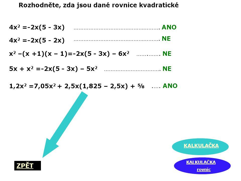 Rozhodněte, zda jsou dané rovnice kvadratické 4x 2 =-2x(5 - 3x) 4x 2 =-2x(5 - 2x) x 2 –(x +1)(x – 1)=-2x(5 - 3x) – 6x 2 5x + x 2 =-2x(5 - 3x) – 5x 2 1