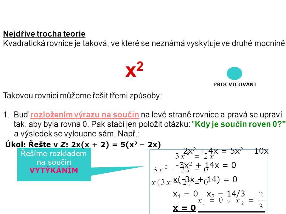 Nejdříve trocha teorie Kvadratická rovnice je taková, ve které se neznámá vyskytuje ve druhé mocnině x 2 Takovou rovnici můžeme řešit třemi způsoby: 1