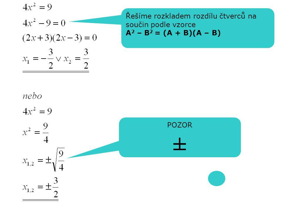 Řešíme rozkladem rozdílu čtverců na součin podle vzorce A 2 – B 2 = (A + B)(A – B) POZOR ± PROCVIČOVÁNÍ