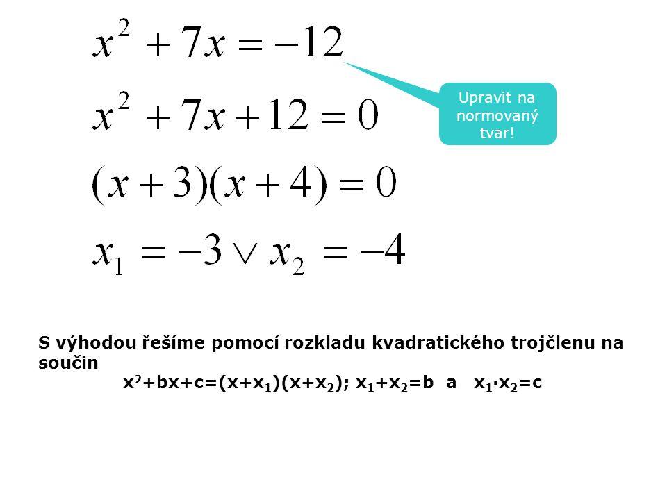 Řešení kvadratické rovnice pomocí PC K nalezení prvního kořenu kvadratické rovnice použijeme vzorec: =(-(a) + √(b 2 - 4·a·c)) / 2 / a K nalezení druhého kořenu kvadratické rovnice použijeme vzorec: MS EXCEL Kvadratickou rovnici upravíme na normovaný tvar: a x 2 + b x + c = 0 K nalezení druhého kořenu kvadratické rovnice použijeme vzorec: =(-(a) - √(b 2 - 4·a·c)) / 2 / a K nalezení druhého kořenu kvadratické rovnice použijeme vzorec: Pomocí těchto vzorců lze řešit kvadratické rovnice třeba v aplikaci MS EXCEL, nebo na kalkulačce (jen to = pak přijde na řadu jako poslední tlačítko)