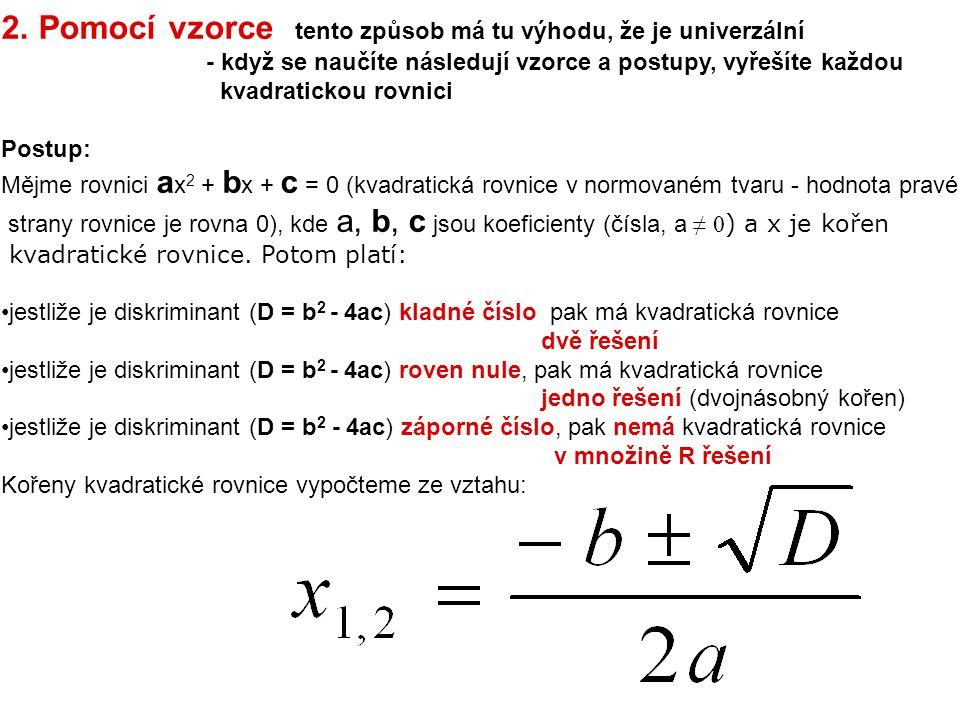 2. Pomocí vzorce - tento způsob má tu výhodu, že je univerzální - když se naučíte následují vzorce a postupy, vyřešíte každou kvadratickou rovnici. Po