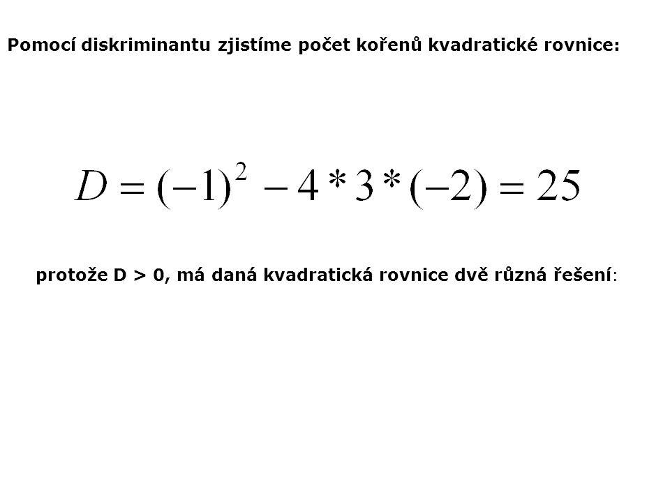 Pomocí diskriminantu zjistíme počet kořenů kvadratické rovnice: protože D > 0, má daná kvadratická rovnice dvě různá řešení: