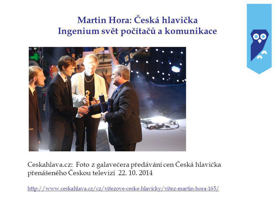 Martin Hora: Česká hlavička Ingenium svět počítačů a komunikace Ceskahlava.cz: Foto z galavečera předávání cen Česká hlavička přenášeného Českou televizí 22.