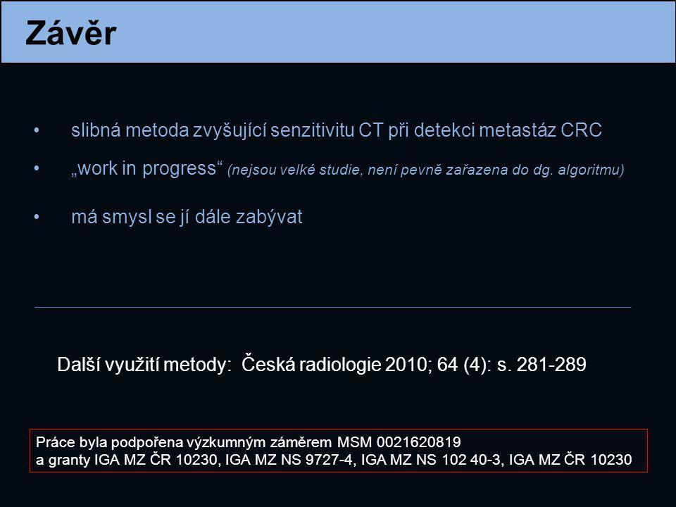 """Závěr slibná metoda zvyšující senzitivitu CT při detekci metastáz CRC """"work in progress"""" (nejsou velké studie, není pevně zařazena do dg. algoritmu) m"""