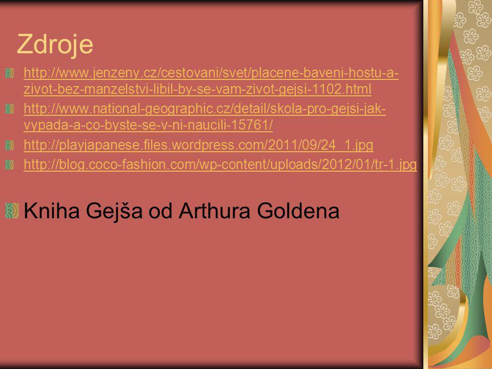 Zdroje http://www.jenzeny.cz/cestovani/svet/placene-baveni-hostu-a- zivot-bez-manzelstvi-libil-by-se-vam-zivot-gejsi-1102.html http://www.national-geo