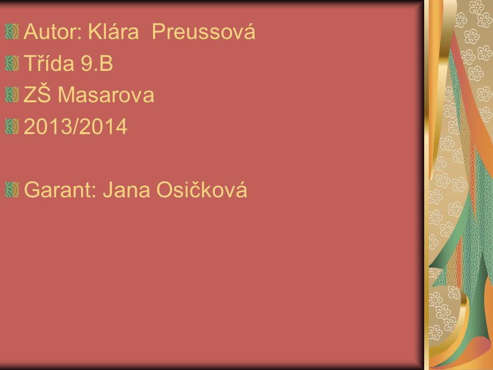 Autor: Klára Preussová Třída 9.B ZŠ Masarova 2013/2014 Garant: Jana Osičková