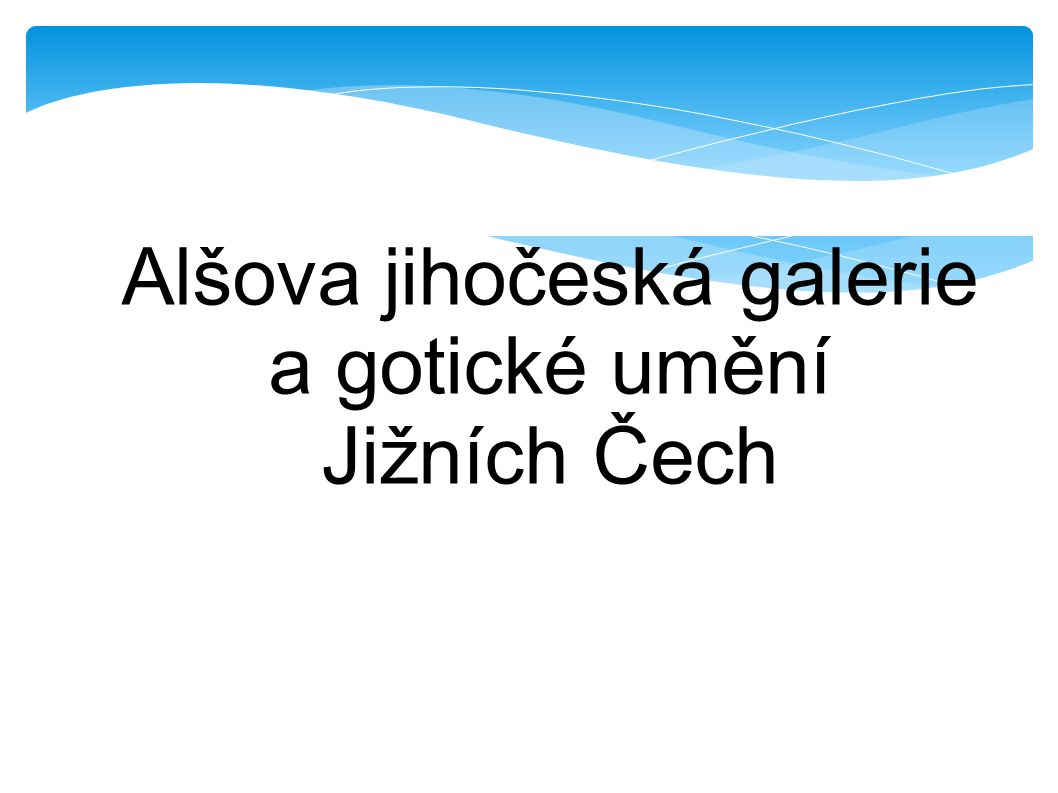 Alšova jihočeská galerie a gotické umění Jižních Čech