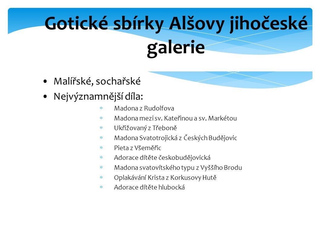Gotické sbírky Alšovy jihočeské galerie Malířské, sochařské Nejvýznamnější díla:  Madona z Rudolfova  Madona mezi sv.