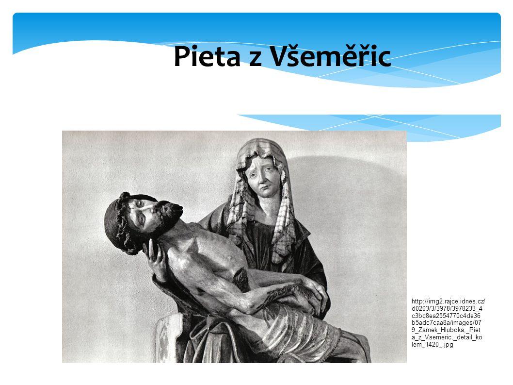 Pieta z Všeměřic http://img2.rajce.idnes.cz/ d0203/3/3978/3978233_4 c3bc8ea2554770c4de36 b5adc7caa8a/images/07 9_Zamek_Hluboka,_Piet a_z_Vsemeric,_detail_ko lem_1420_.jpg