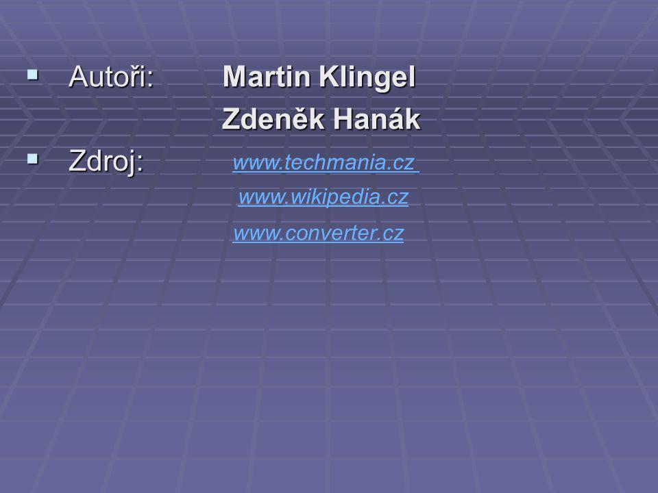  Autoři:Martin Klingel Zdeněk Hanák  Zdroj: www.techmania.cz www.wikipedia.cz www.converter.cz