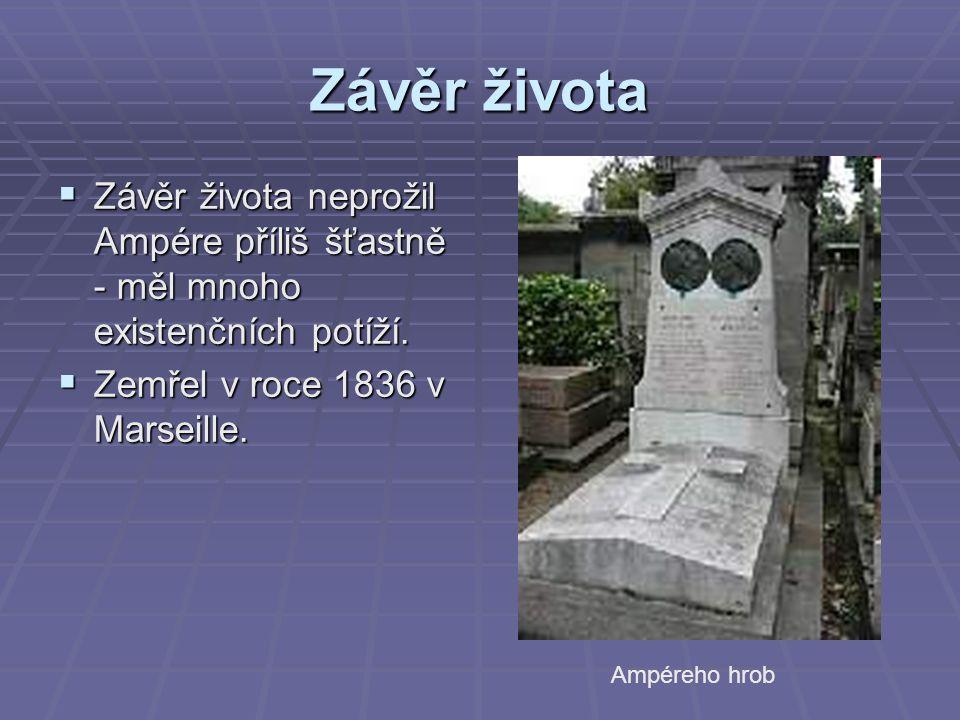 Závěr života  Závěr života neprožil Ampére příliš šťastně - měl mnoho existenčních potíží.  Zemřel v roce 1836 v Marseille. Ampéreho hrob