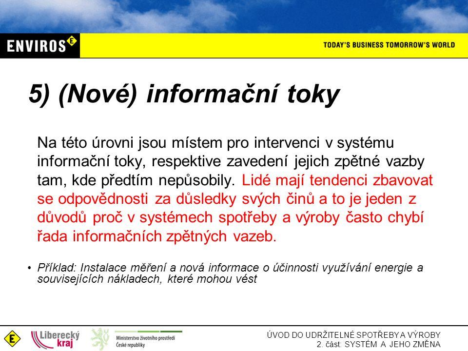 ÚVOD DO UDRŽITELNÉ SPOTŘEBY A VÝROBY 2. část: SYSTÉM A JEHO ZMĚNA 5) (Nové) informační toky Na této úrovni jsou místem pro intervenci v systému inform