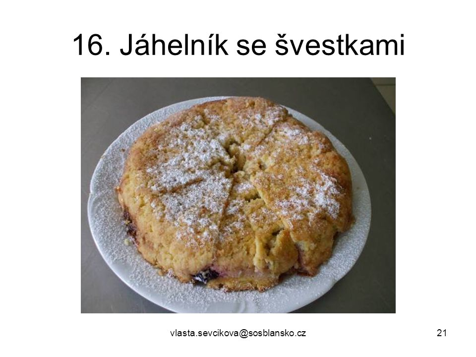 vlasta.sevcikova@sosblansko.cz21 16. Jáhelník se švestkami