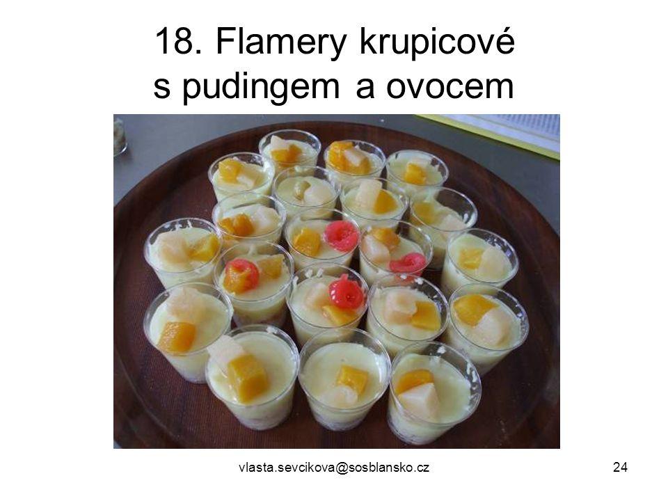 vlasta.sevcikova@sosblansko.cz24 18. Flamery krupicové s pudingem a ovocem