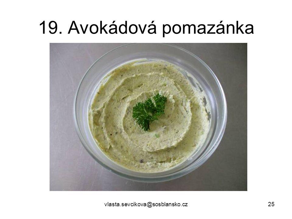 vlasta.sevcikova@sosblansko.cz25 19. Avokádová pomazánka