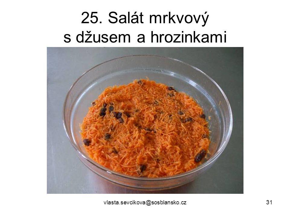 vlasta.sevcikova@sosblansko.cz31 25. Salát mrkvový s džusem a hrozinkami