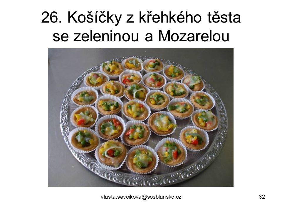 vlasta.sevcikova@sosblansko.cz32 26. Košíčky z křehkého těsta se zeleninou a Mozarelou