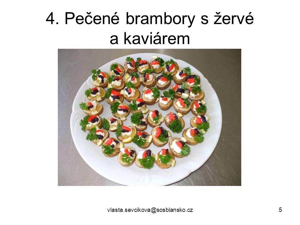 vlasta.sevcikova@sosblansko.cz5 4. Pečené brambory s žervé a kaviárem