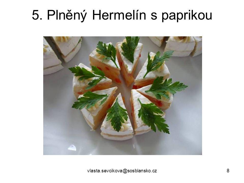 vlasta.sevcikova@sosblansko.cz9 5. Plněný Hermelín s paprikou a olivami
