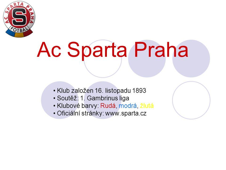 Ac Sparta Praha Klub založen 16. listopadu 1893 Soutěž: 1. Gambrinus liga Klubové barvy: Rudá, modrá, žlutá Oficiální stránky: www.sparta.cz