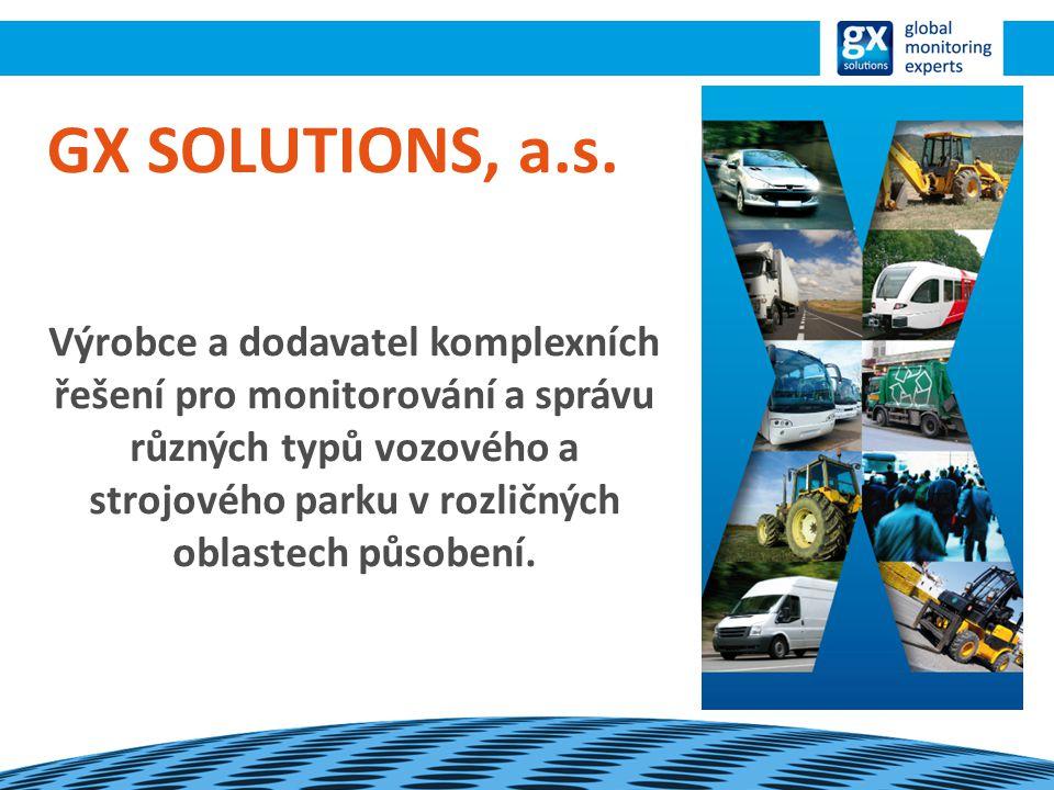 GX SOLUTIONS, a.s. Výrobce a dodavatel komplexních řešení pro monitorování a správu různých typů vozového a strojového parku v rozličných oblastech pů