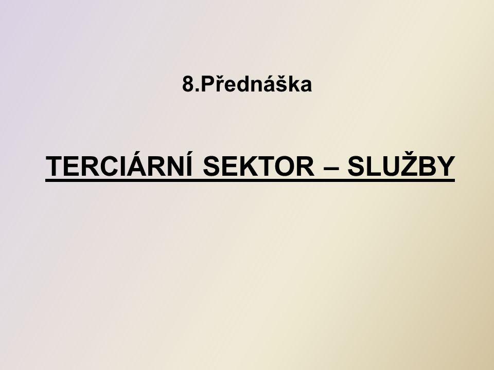 8.Přednáška TERCIÁRNÍ SEKTOR – SLUŽBY