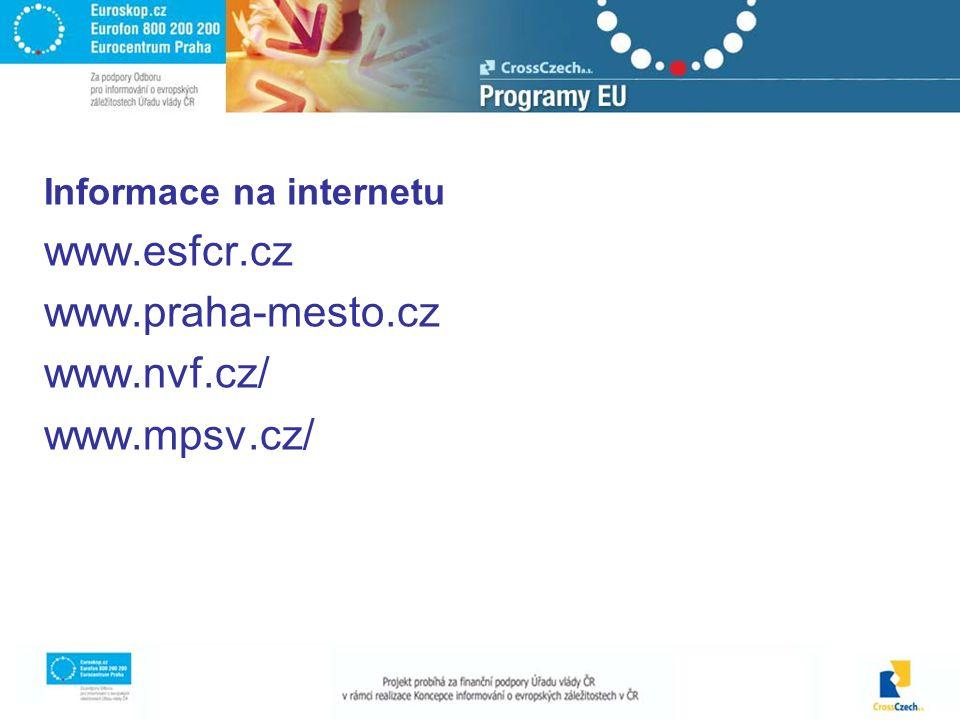 Informace na internetu www.esfcr.cz www.praha-mesto.cz www.nvf.cz/ www.mpsv.cz/