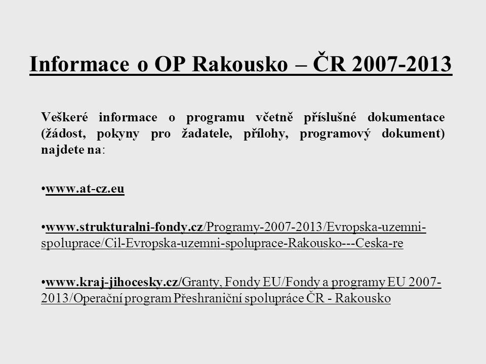 Informace o OP Rakousko – ČR 2007-2013 Veškeré informace o programu včetně příslušné dokumentace (žádost, pokyny pro žadatele, přílohy, programový dok