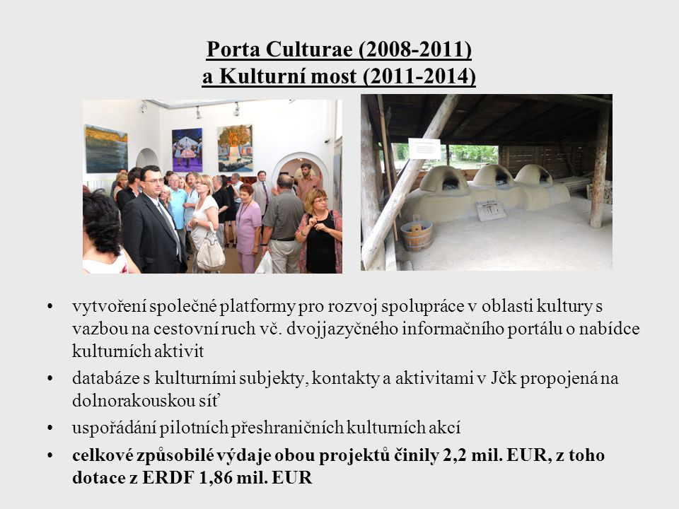 Porta Culturae (2008-2011) a Kulturní most (2011-2014) vytvoření společné platformy pro rozvoj spolupráce v oblasti kultury s vazbou na cestovní ruch vč.