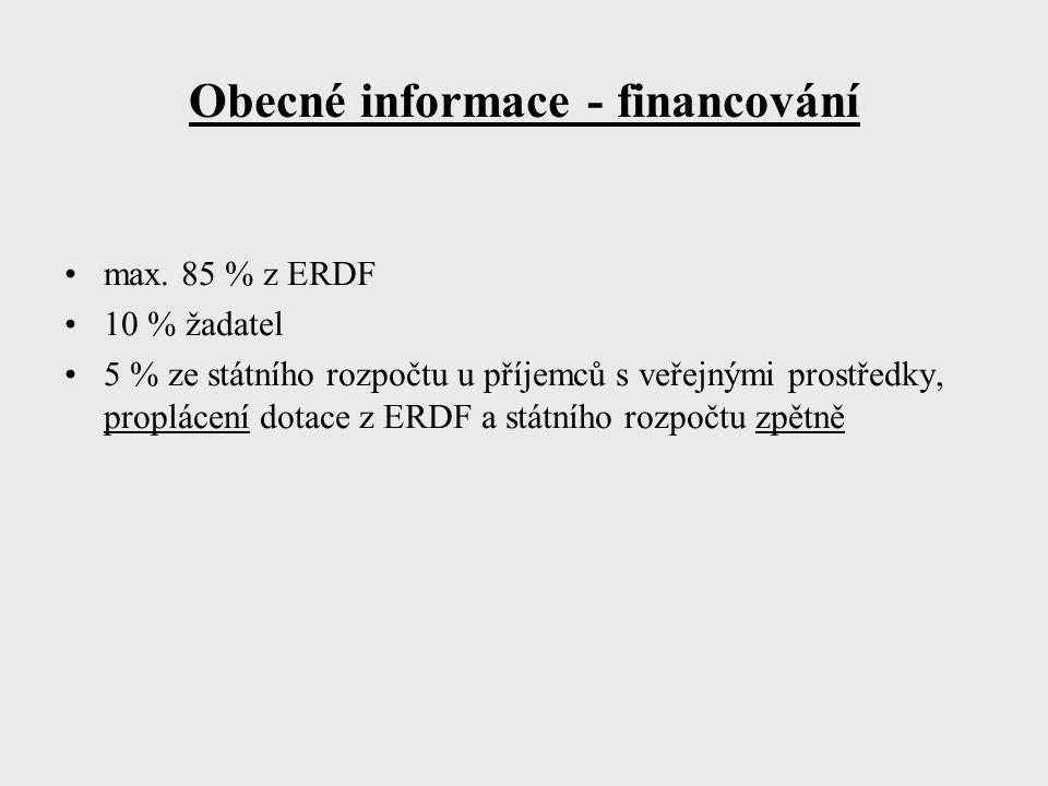 Obecné informace - financování max. 85 % z ERDF 10 % žadatel 5 % ze státního rozpočtu u příjemců s veřejnými prostředky, proplácení dotace z ERDF a st