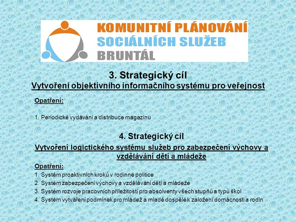 3. Strategický cíl Vytvoření objektivního informačního systému pro veřejnost Opatření: 1. Periodické vydávání a distribuce magazínu 4. Strategický cíl