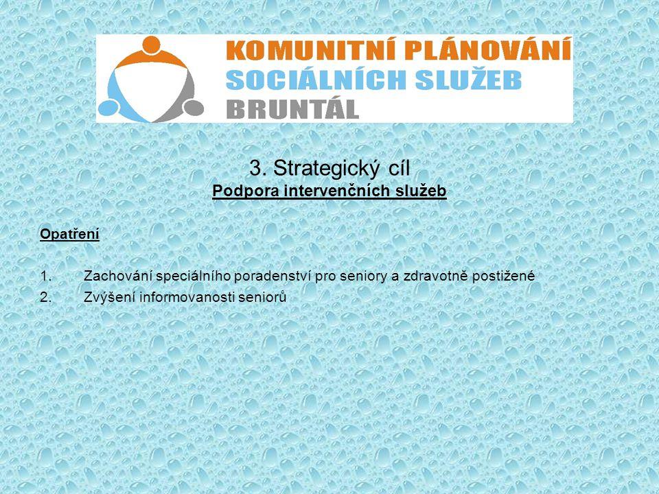 3. Strategický cíl Podpora intervenčních služeb Opatření 1.Zachování speciálního poradenství pro seniory a zdravotně postižené 2.Zvýšení informovanost