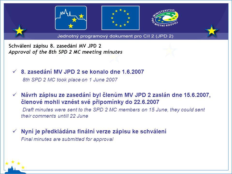 8. zasedání MV JPD 2 se konalo dne 1.6.2007 8th SPD 2 MC took place on 1 June 2007 Návrh zápisu ze zasedání byl členům MV JPD 2 zaslán dne 15.6.2007,