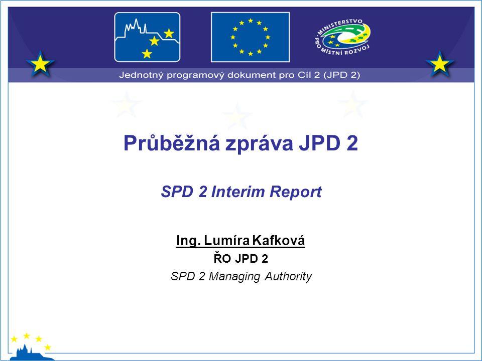 Ing. Lumíra Kafková ŘO JPD 2 SPD 2 Managing Authority Průběžná zpráva JPD 2 SPD 2 Interim Report