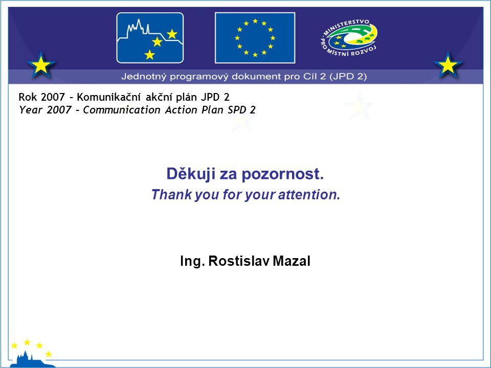 Rok 2007 – Komunikační akční plán JPD 2 Year 2007 – Communication Action Plan SPD 2 Děkuji za pozornost.