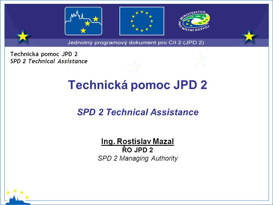 Technická pomoc JPD 2 SPD 2 Technical Assistance Technická pomoc JPD 2 SPD 2 Technical Assistance Ing.