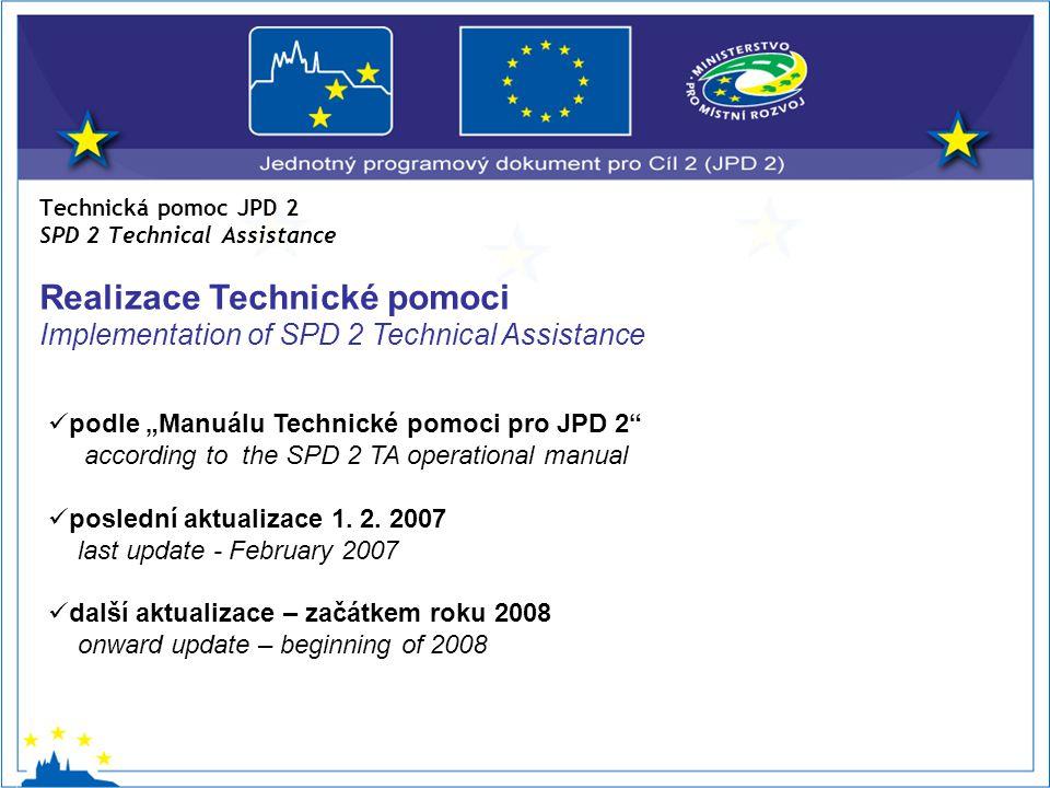 """Technická pomoc JPD 2 SPD 2 Technical Assistance Realizace Technické pomoci Implementation of SPD 2 Technical Assistance podle """"Manuálu Technické pomoci pro JPD 2 according to the SPD 2 TA operational manual poslední aktualizace 1."""