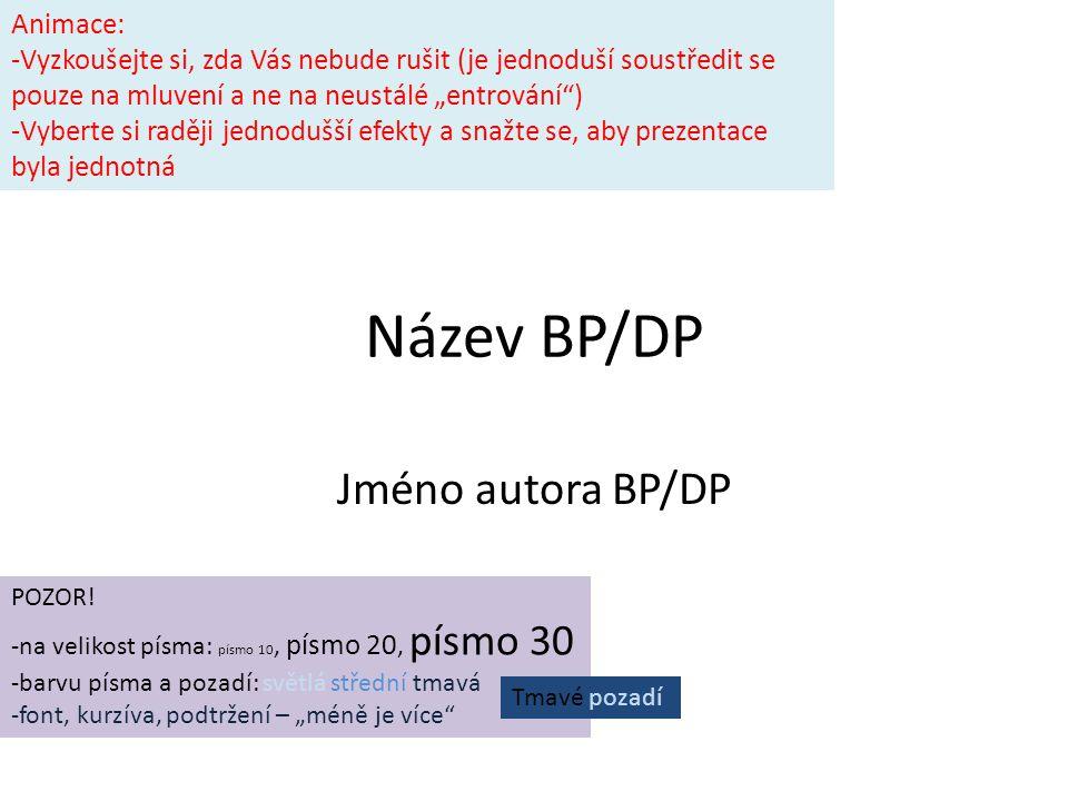 Název BP/DP Jméno autora BP/DP POZOR! -na velikost písma: písmo 10, písmo 20, písmo 30 -barvu písma a pozadí: světlá střední tmavá -font, kurzíva, pod