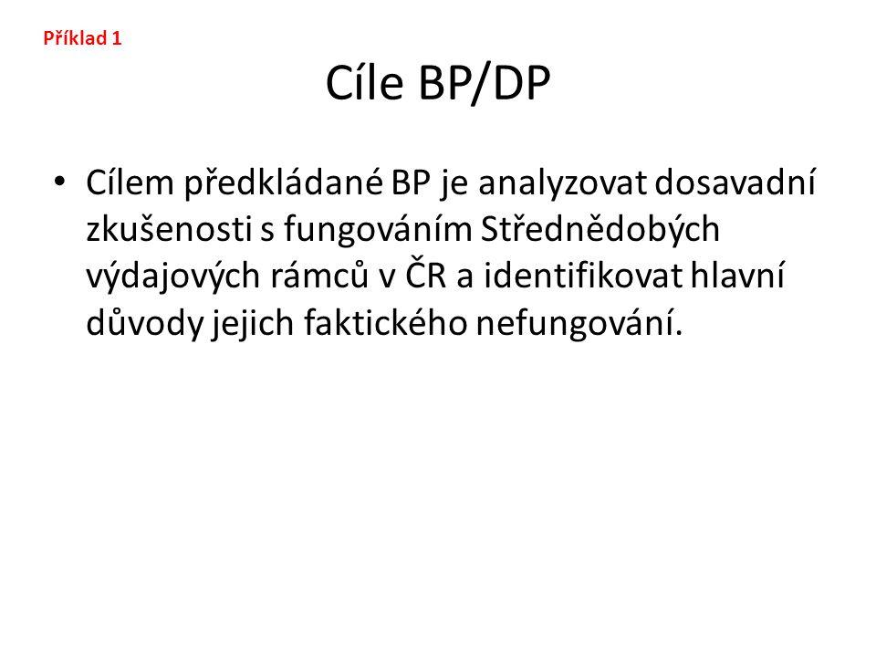 Cíle BP/DP Cílem předkládané BP je analyzovat dosavadní zkušenosti s fungováním Střednědobých výdajových rámců v ČR a identifikovat hlavní důvody jeji
