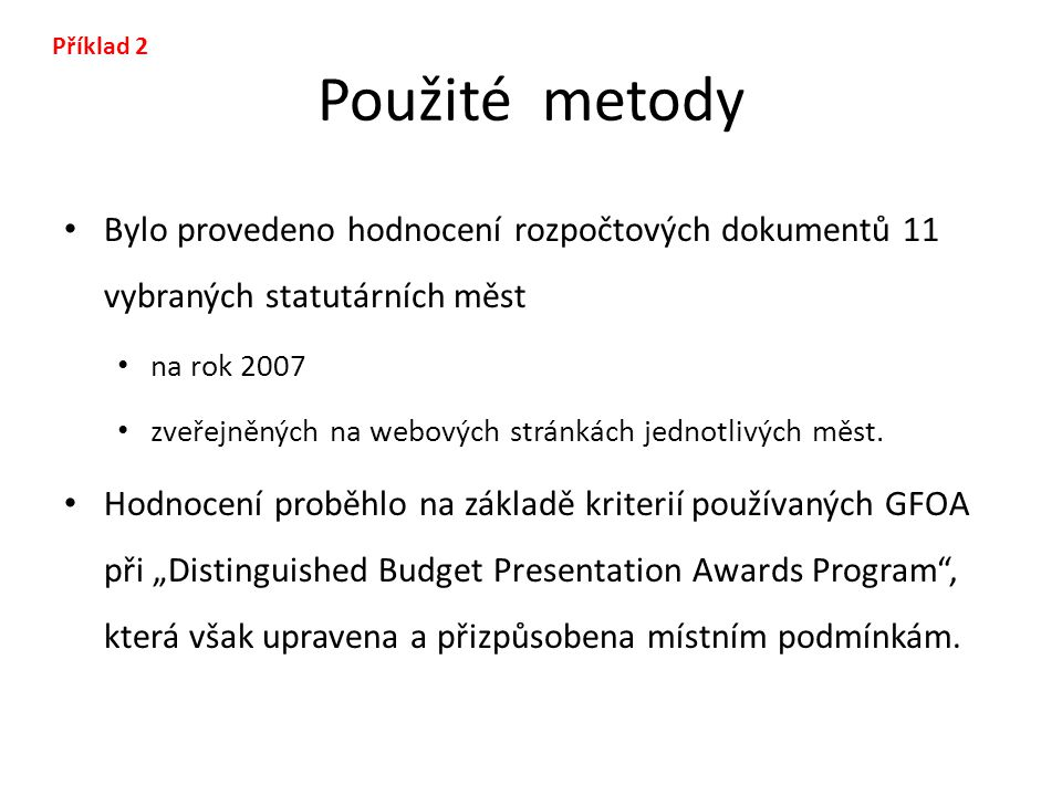 Použité metody Bylo provedeno hodnocení rozpočtových dokumentů 11 vybraných statutárních měst na rok 2007 zveřejněných na webových stránkách jednotliv
