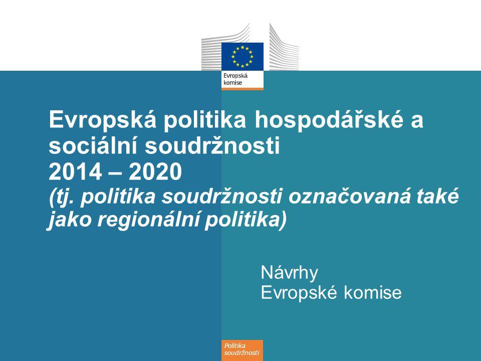 Politika soudržnosti Evropská politika hospodářské a sociální soudržnosti 2014 – 2020 (tj. politika soudržnosti označovaná také jako regionální politi