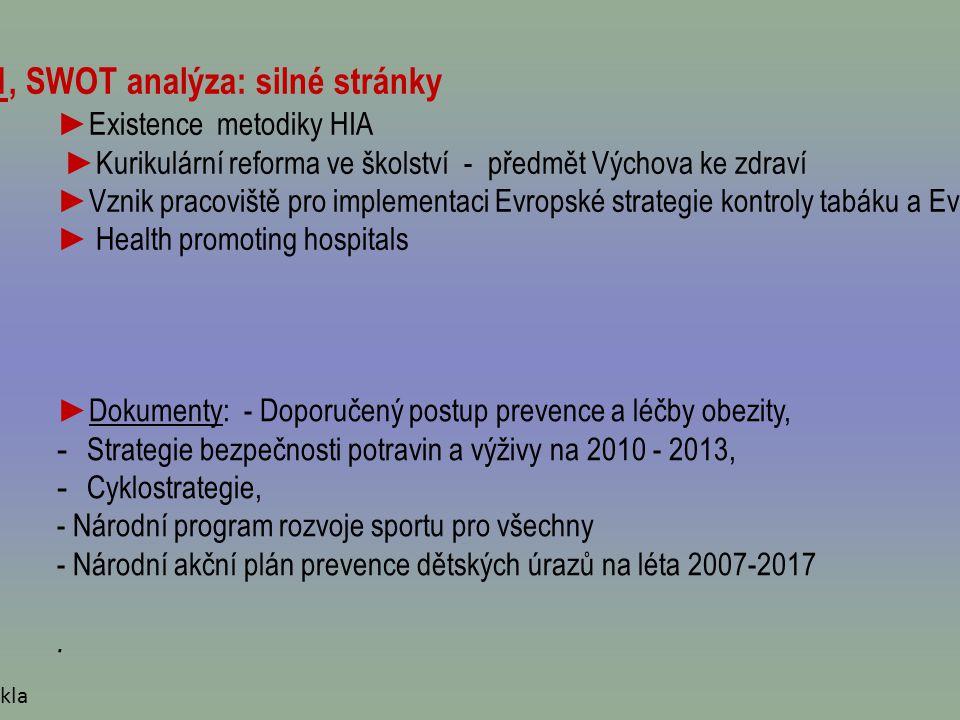 Klady Zdraví 21 ▪ O dborná příprava programu Zdraví 21 měla vysokou úroveň, zejména analýzy výchozích situací u cílů.