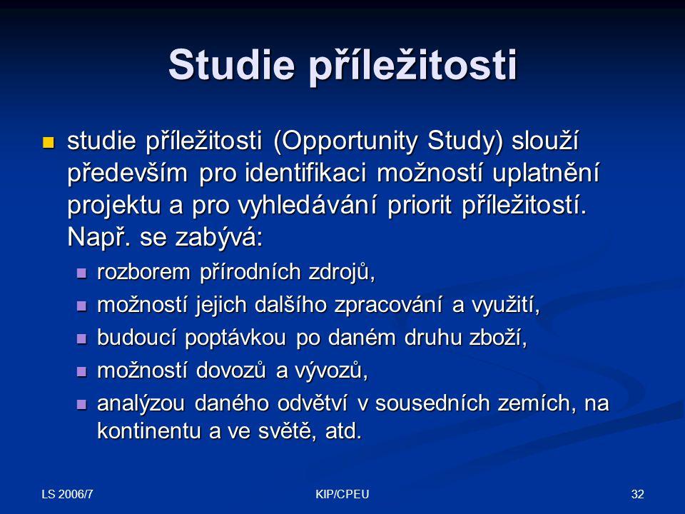 LS 2006/7 32KIP/CPEU Studie příležitosti studie příležitosti (Opportunity Study) slouží především pro identifikaci možností uplatnění projektu a pro v
