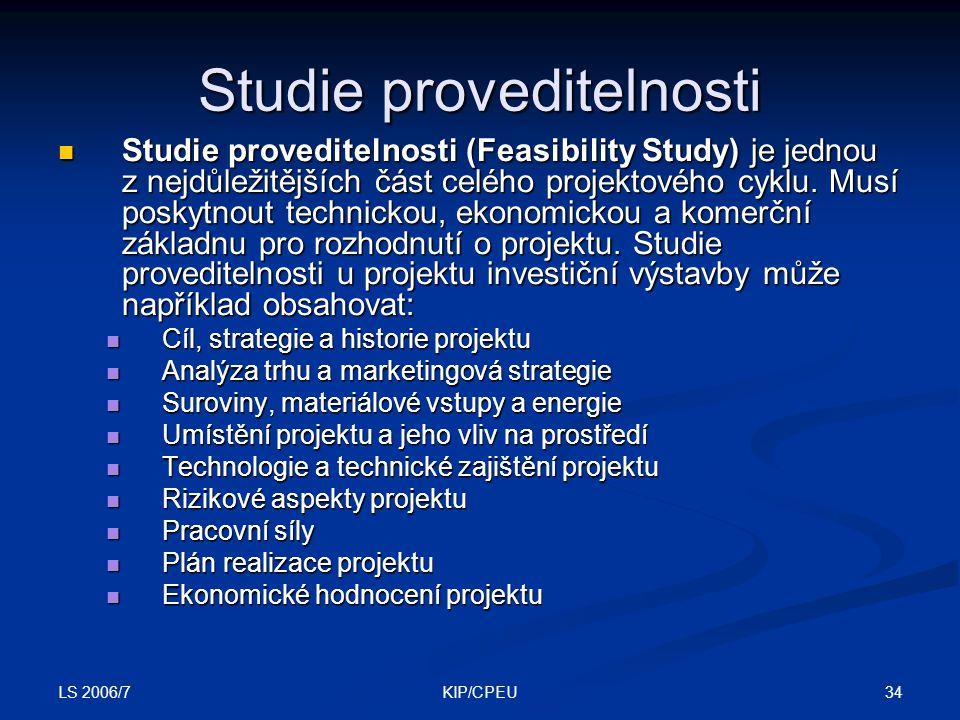 LS 2006/7 34KIP/CPEU Studie proveditelnosti Studie proveditelnosti (Feasibility Study) je jednou z nejdůležitějších část celého projektového cyklu. Mu