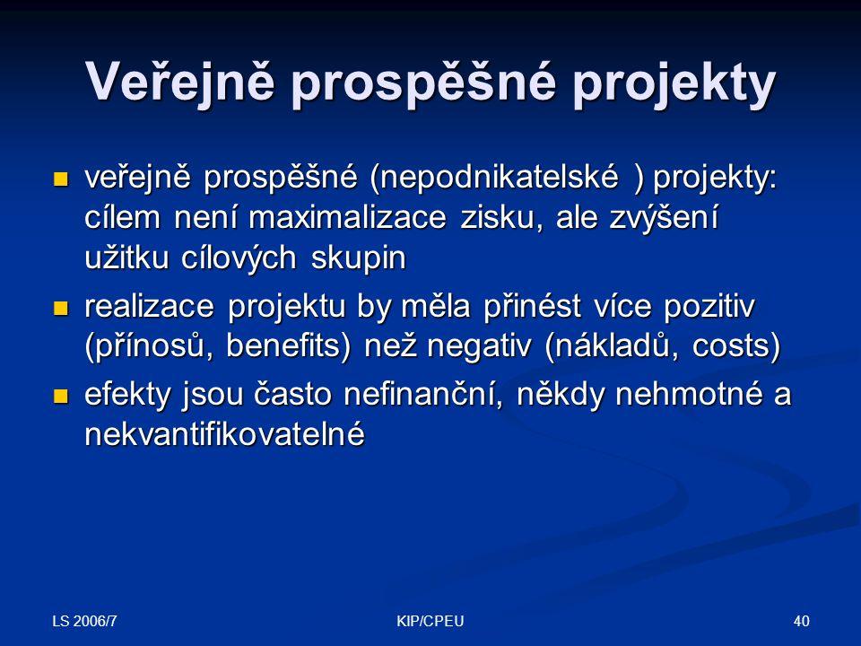 LS 2006/7 40KIP/CPEU Veřejně prospěšné projekty veřejně prospěšné (nepodnikatelské ) projekty: cílem není maximalizace zisku, ale zvýšení užitku cílov