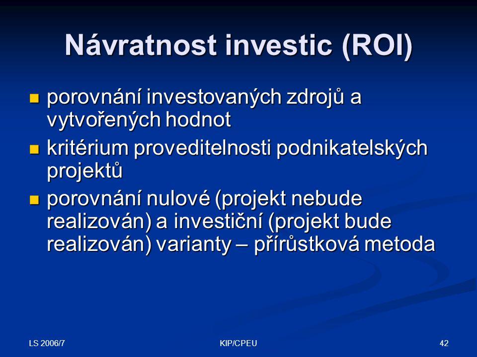 LS 2006/7 42KIP/CPEU Návratnost investic (ROI) porovnání investovaných zdrojů a vytvořených hodnot porovnání investovaných zdrojů a vytvořených hodnot