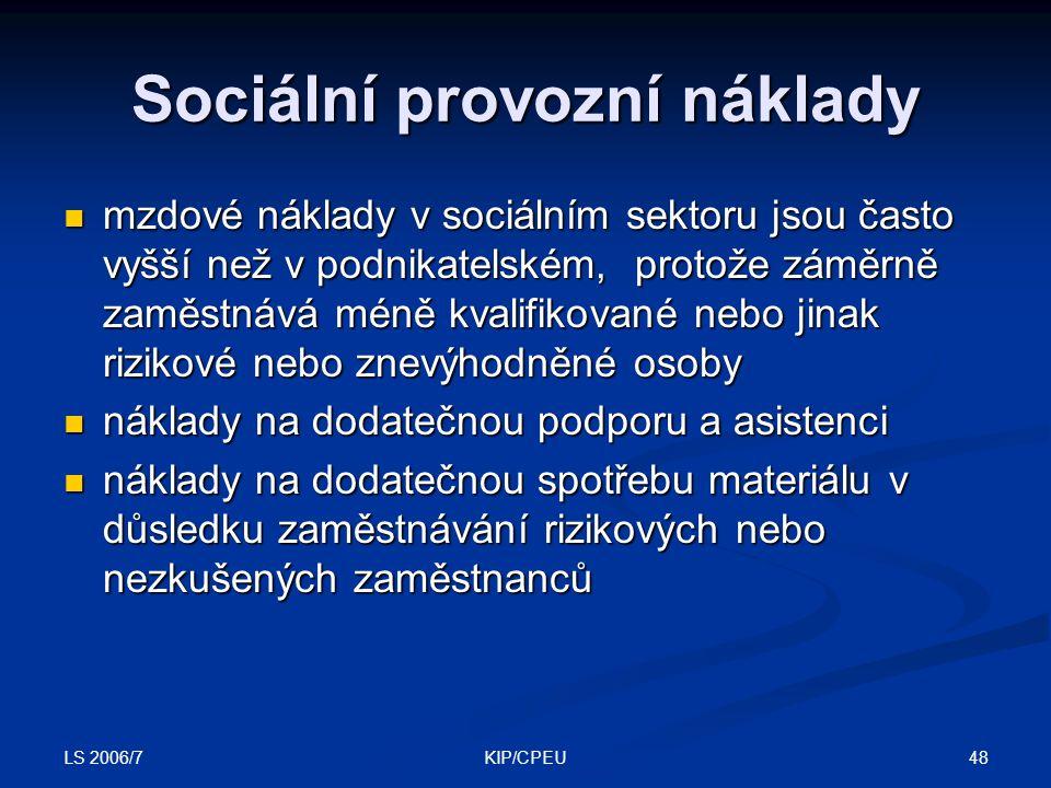 LS 2006/7 48KIP/CPEU Sociální provozní náklady mzdové náklady v sociálním sektoru jsou často vyšší než v podnikatelském, protože záměrně zaměstnává mé