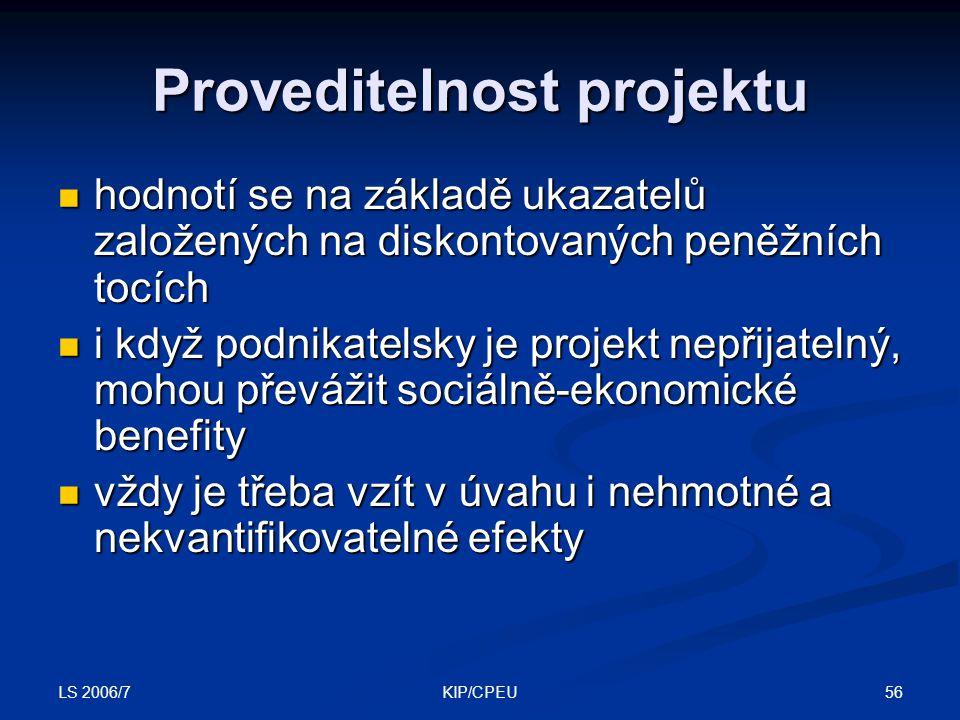 LS 2006/7 56KIP/CPEU Proveditelnost projektu hodnotí se na základě ukazatelů založených na diskontovaných peněžních tocích hodnotí se na základě ukaza